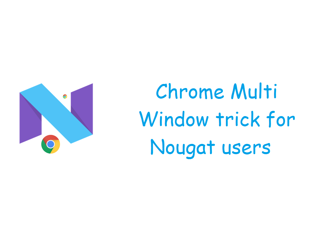 Chrome Multi Window trick for nougat users