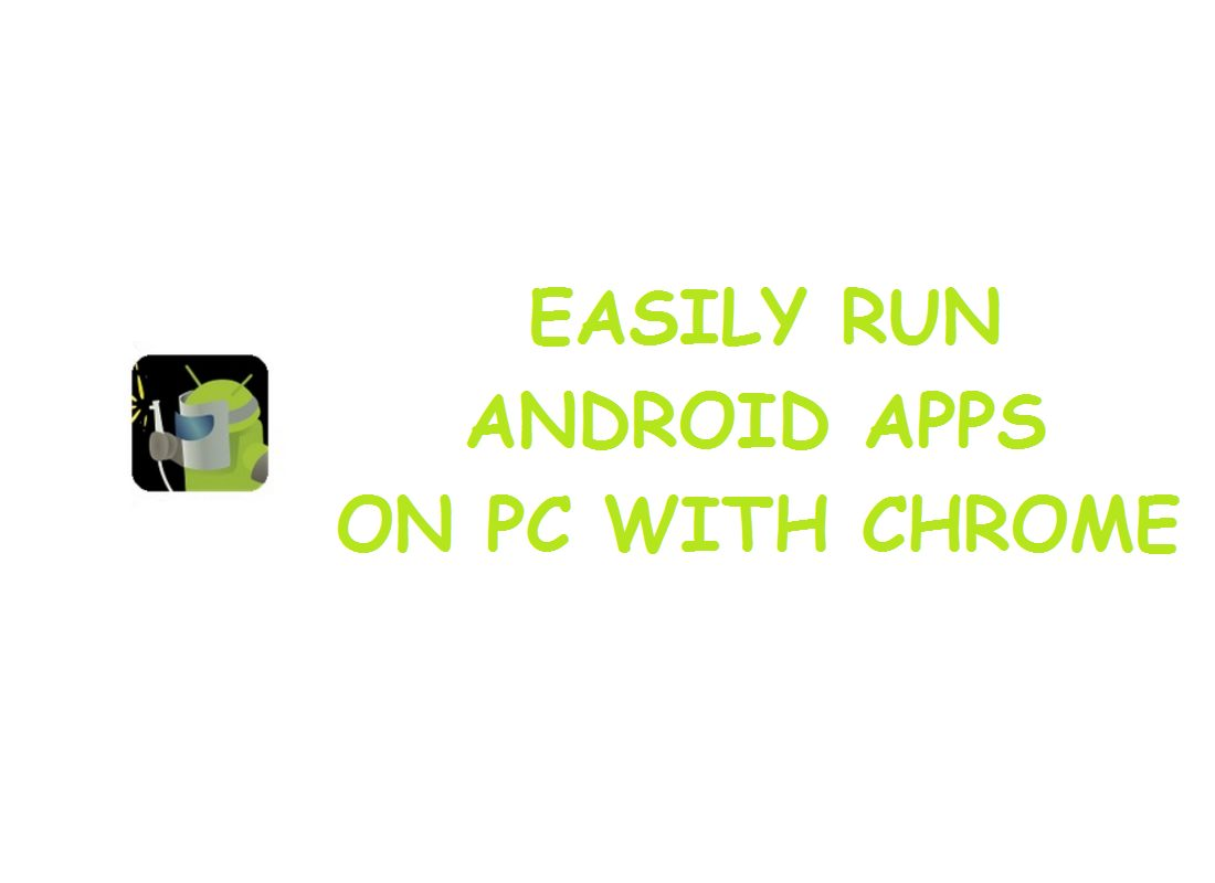 EASILY RUN ANDROID APPS ON PC WITH CHROME