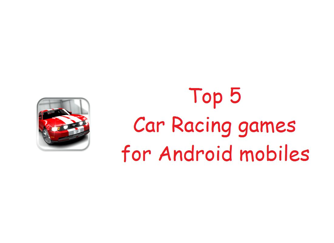Top 5 Car Racing games for Android mobiles