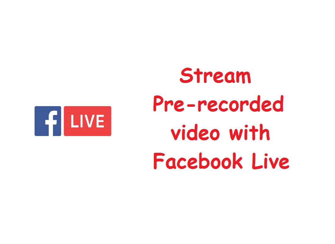 How to Stream Pre-recorded video with Facebook Live ...