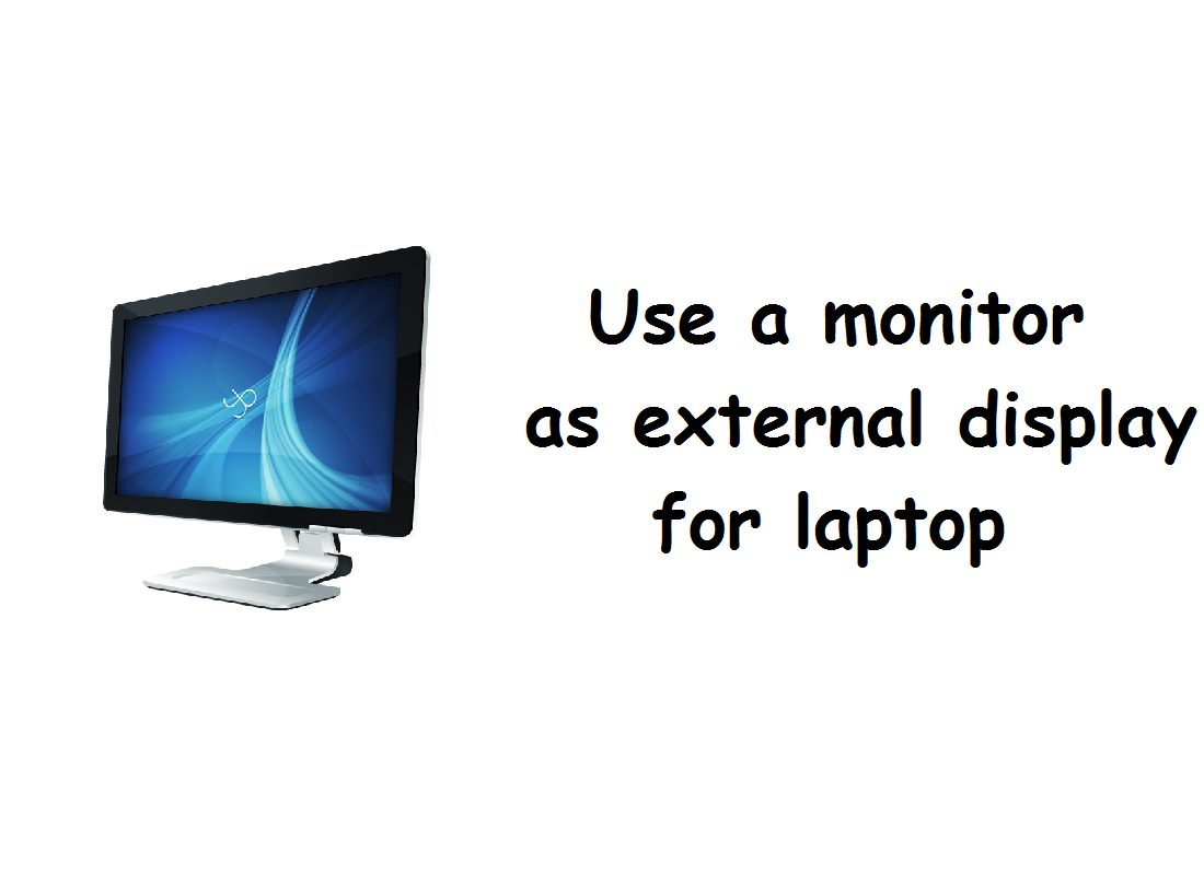 Use a monitor as external display for laptop