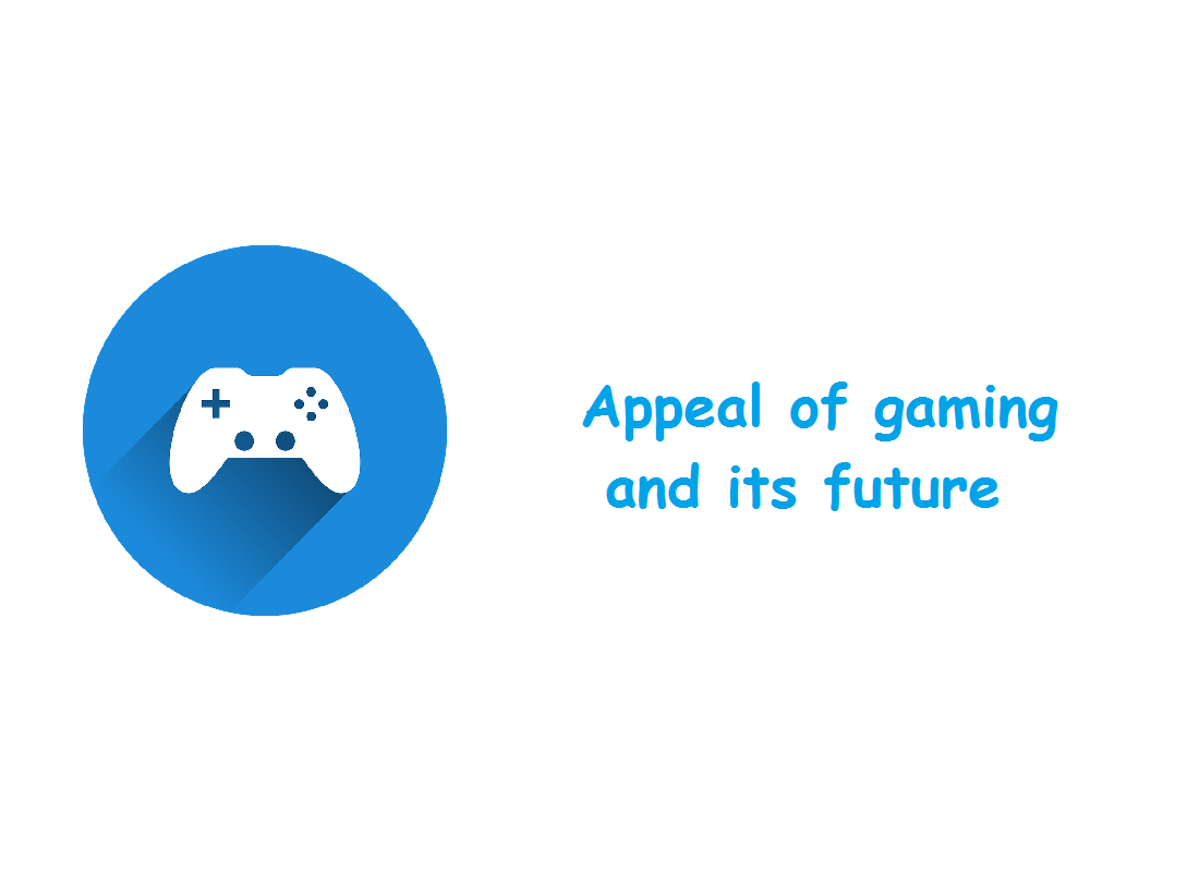 Appeal of gaming and its future