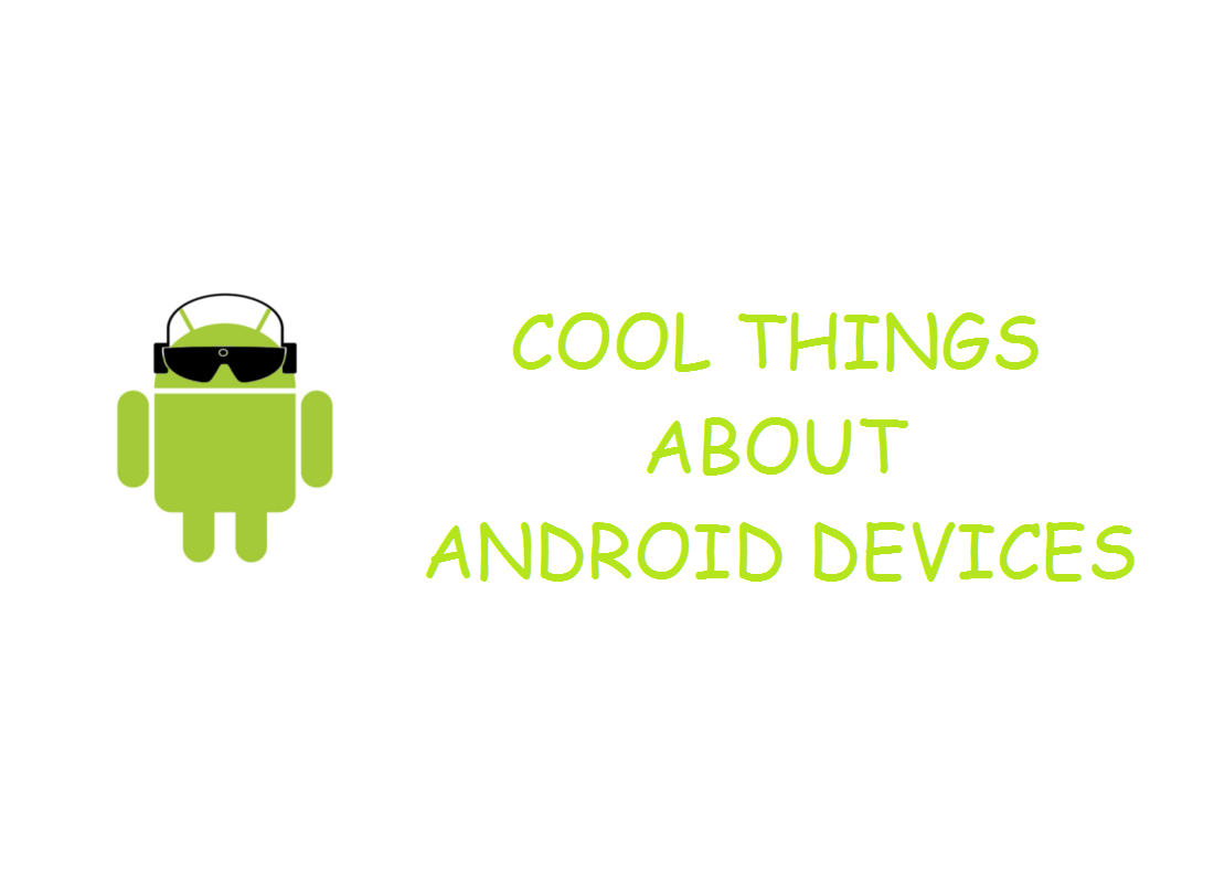 COOL THINGS ABOUT ANDROID DEVICES