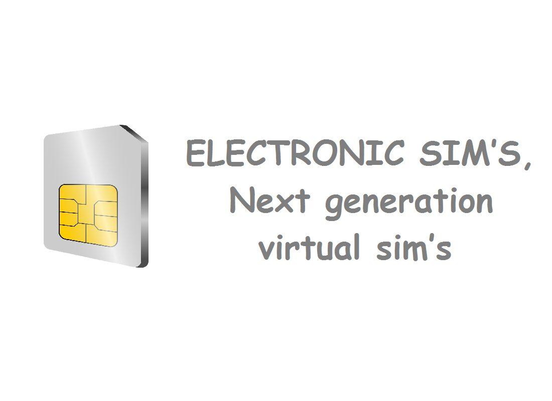 ELECTRONIC SIM'S, The next generation virtual sim's.