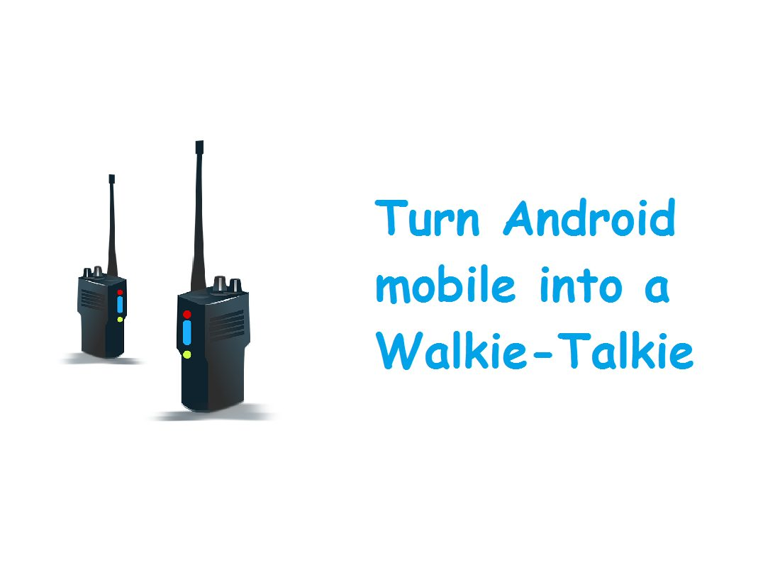 How android mobile can be changed into a walkie takie