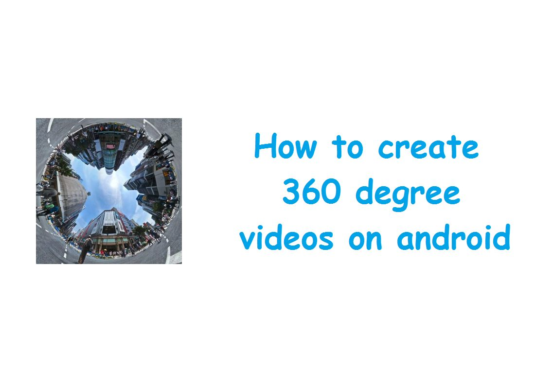 How to create 360 degree video on android