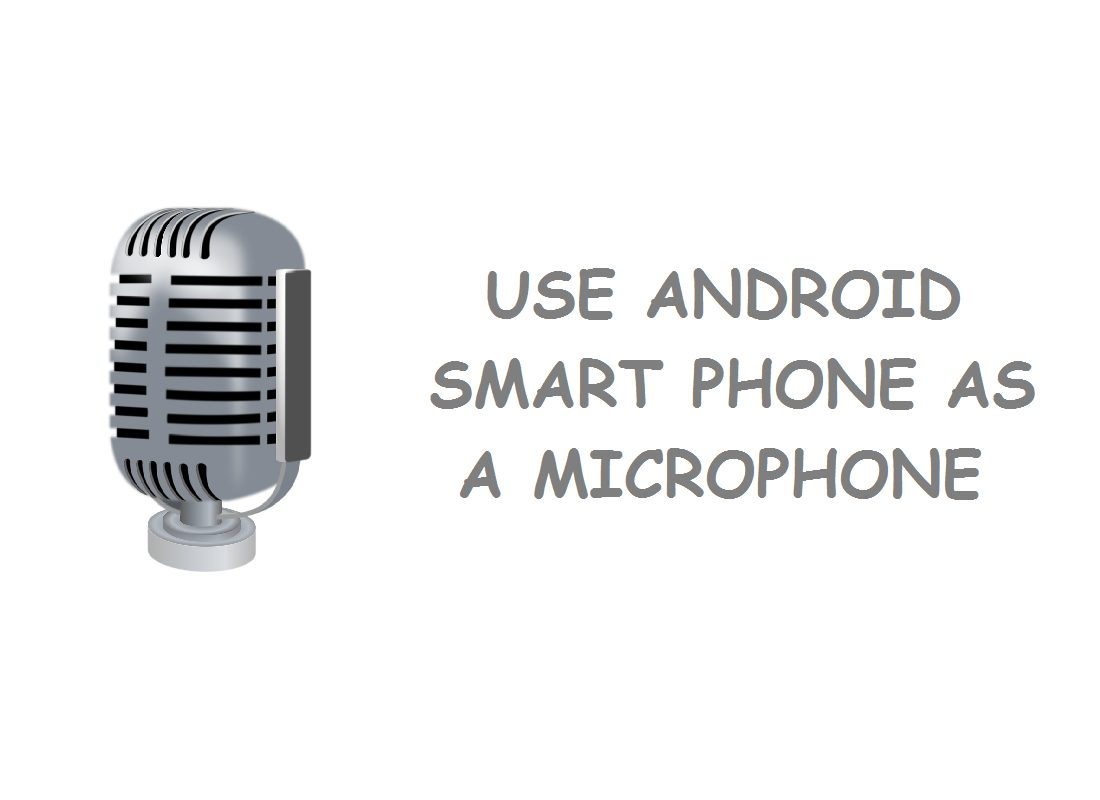 HOW TO USE YOUR ANDROID SMART PHONE AS A MICROPHONE