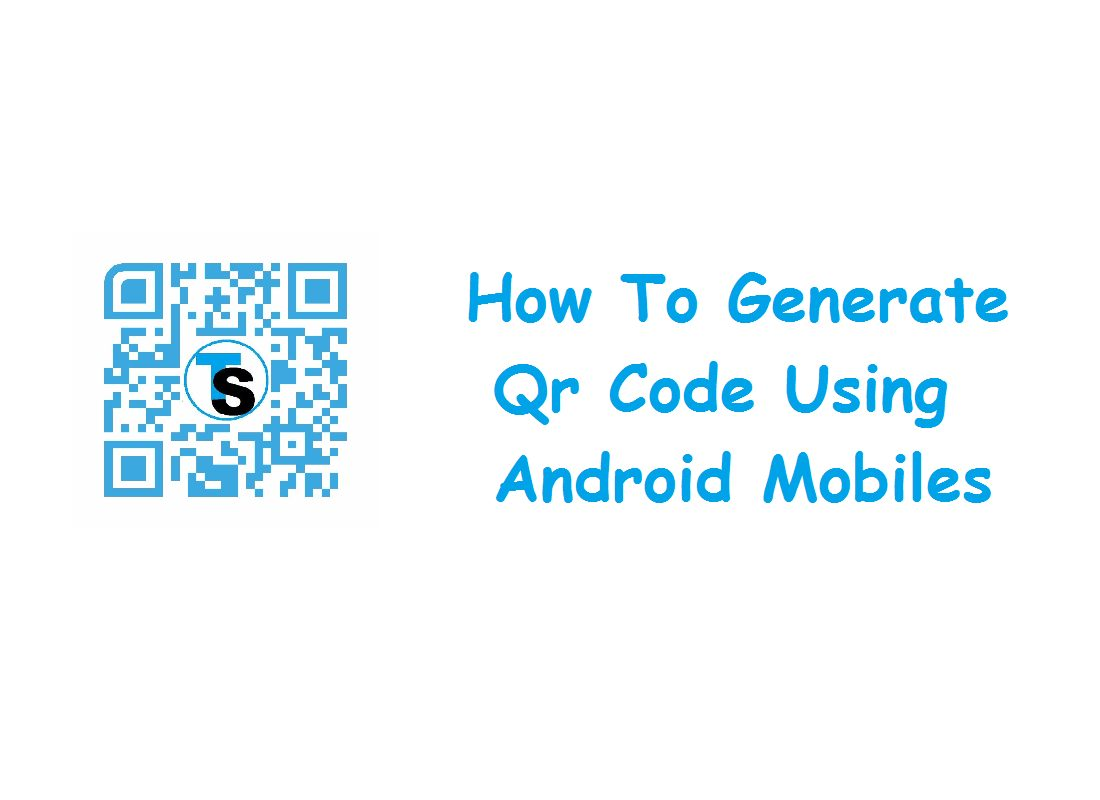 How To Generate Qr Code Using Android Mobiles
