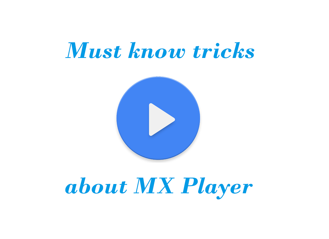 Must know tricks about Mx player
